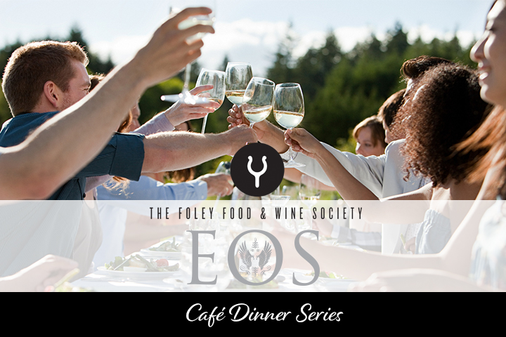 The Foley Food & Wine Society Eos Cafe Dinner Series